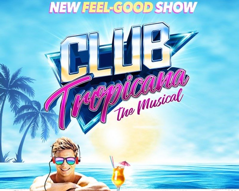 Club Tropicana The Musical hitting Sunderland Empire in 2019!