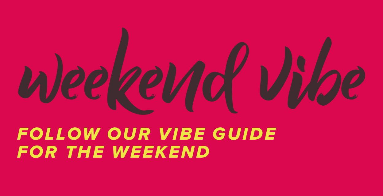 WEEKEND VIBE: SATURDAY 30 NOVEMBER & SUNDAY 1 DECEMBER