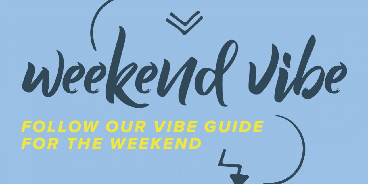 WEEKEND VIBE: 29 FEBRUARY – 1 & 7-8 MARCH